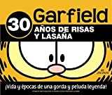 Garfield: 30 Anos De Risas Y Lasana, vida y epocas de una gorda y peluda leyenda/ 30 Years of Laughs and Lasagna, life and ages of a fat person and hairy legend