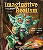 Imaginative Realism: How to Paint What Doesn´t Exist (James Gurney Art, Band 1)