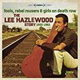 Fools, Rebel Rousers & Girls On Death Row - The Lee Hazlewood Story 1955-1962