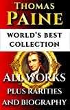 Thomas Paine Complete Works – World's Best Ultimate Collection – All Works: Common Sense, Age Of Reason, Crisis, Rights Of Man, Agragian Justice, Short ... & Bonuses [Annotated] (English Edition)