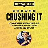 Crushing It!: How Great Entrepreneurs Build Their Business and Influence-and How You Can, Too