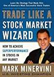 Trade Like a Stock Market Wizard: How to Achieve Super Performance in Stocks in Any Market