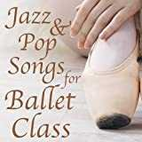 Jazz & Pop Songs for Ballet Class