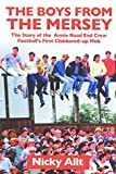 The Boys from the Mersey: The Story of the Annie Road End Crew: Football´s First Clobbered-up Mob: The Story of Liverpool´s Annie Road End Crew Football´s First Clobbered-up Mob