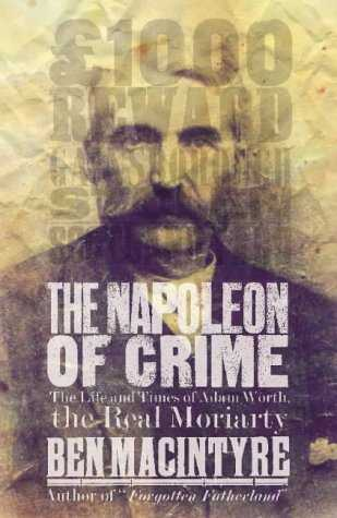 The Napoleon of Crime  The Life and Times of Adam Worth the Real Moriarty