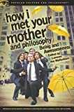 How I Met Your Mother and Philosophy: Being and Awesomeness