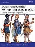 Dutch Armies of the 80 Years' War 1568–1648 (2): Cavalry, Artillery & Engineers (Men-at-Arms Book 513) (English Edition)