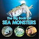The Big Book Of Sea Monsters (Scary Looking Sea Animals): Animal Encyclopedia for Kids (Children´s Fish & Marine Life Books) (English Edition)