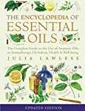 Encyclopedia of Essential Oils  The complete guide to the use of aromatic oils in aromatherapy herbalism health and well-being