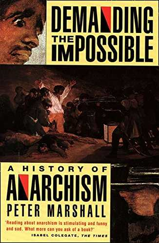 Demanding the Impossible  A History of Anarchism   Be Realistic  Demand the Impossible