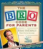 The BRO Code for Parents: What to Expect When You´re Awesome