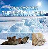 Let´s Explore the North Pole: Arctic Exploration and Expedition (Children´s Explore the World Books) (English Edition)