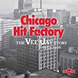 Chicago Hit Factory - The Vee-Jay Story 1953-1966