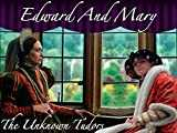 Edward and Mary: The Unknown Tudors