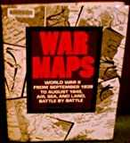 War maps: World War II, from September 1939 to August 1945, air, sea, and land, battle by battle