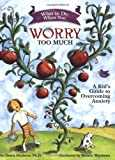 What to Do When You Worry Too Much: A Kid´s Guide to Overcoming Anxiety (What-to-Do Guides for Kids (R))
