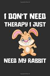 i don'i need therapy i just need my rabbit: Rabbit Journal Notebook,gift for girls and kids