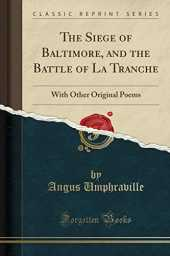 The Siege of Baltimore, and the Battle of La Tranche: With Other Original Poems (Classic Reprint)