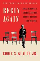 Begin Again: James Baldwin´s America and Its Urgent Lessons for Our Own