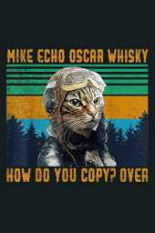 Mike Echo Oscar Whisky How Do You Coppy Cat Vintage: Notebook Planner -6x9 inch Daily Planner Journal, To Do List Notebook, Daily Organizer, 114 Pages