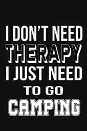I Don't Need Therapy, I Just Need To Go Camping: Camping Trip Planner - Camping Log Book,Travel Log Book,Family Memory Journal,Keep Track and Record ... book - rv travel journal - my adventure boo