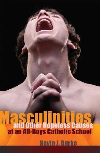 Masculinities and Other Hopeless Causes at an All-Boys Catholic School (Complicated Conversation) by Kevin J. Burke (2011-10-26)
