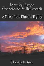 Barnaby Rudge (Annotated & Illustrated): A Tale of the Riots of Eighty