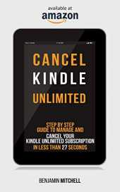 CANCEL KINDLE UNLIMITED: Step by Step Guide to Manage and Cancel Your Kindle Unlimited Subscription in Less than 27 Seconds! (English Edition)