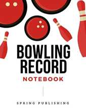 Bowling Record Notebook: Bowling Score Sheet Scouring Pad | bowlers game record keeper notebook players | bowlers game record keeper notebook players ... used in Casual or Tournament Play (120 Pages)
