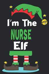 I'm The Nurse Elf Matching Christmas: Lined Notebook/ Journal Gift, 120 pages. 6x9, Soft Cover, Matte Finish