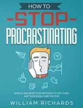 How To Stop Procrastinating: Simple and effective methods to get over any task easily and on time (English Edition)