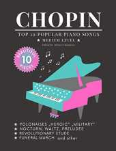 "CHOPIN - Top 10 popular Piano Songs - medium level - Funeral March Revolutionary Etude Nocturn, Waltz, Preludes Polonaise: ""Heroic"" ""Military"" and ... arrangements! Book, Video Tutorial, Big Notes"
