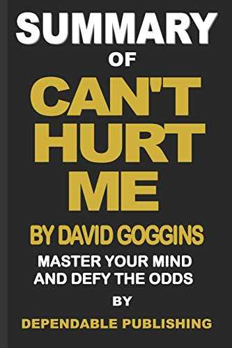 Summary of Can't Hurt Me by David Goggins: Master Your Mind and Defy the Odds