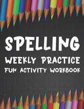 Spelling Weekly Practice Fun Activity Workbook: A Fun Workbook For Traceable Words To Write For Practice, Kids Notebook For Improving Spelling And Handwriting