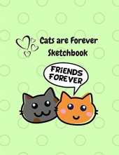 Cats Are Forever Sketchbook Friends Forever: | 8.5 x 11 size |Sketchbook Journal White Unruled Drawing Paper |120 Pages, Durable Soft Cover | For Artists and Students