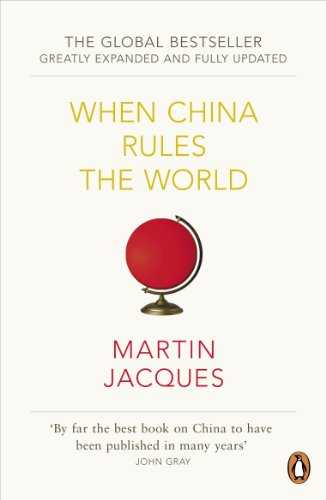When China Rules The World: The Rise of the Middle Kingdom and the End of the Western World [Greatly updated and expanded] (English Edition)