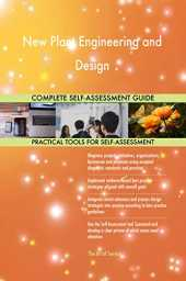 New Plant Engineering and Design All-Inclusive Self-Assessment - More than 700 Success Criteria, Instant Visual Insights, Comprehensive Spreadsheet Dashboard, Auto-Prioritized for Quick Results