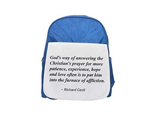 God's way of answering the Christian's prayer for more patience, experience, hope and love often is to put him into the furnace of affliction. printed kid's blue backpack, Cute backpacks, cute small b