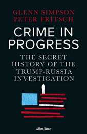 Crime in Progress: The Secret History of the Trump-Russia Investigation (English Edition)