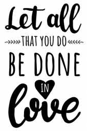 Let All That You Do Be Done In Love: 6x9 College Ruled Line Paper 150 Pages