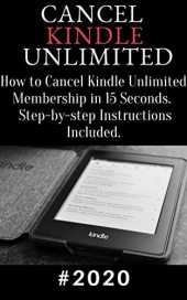 Cancel Kindle Unlimited: 2020 How to Cancel Kindle Unlimited Membership in 15 Seconds. Step-by-step Instructions Included (English Edition)
