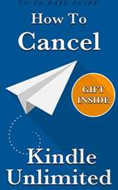 Cancel Kindle Unlimited: How To Cancel Your Kindle Unlimited Subscription (3 Step-Guide, Completely Up-To-Date With Awesome Gift Inside) (English Edition)