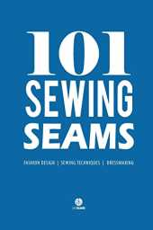 101 Sewing Seams: The Most Used Seams by Fashion Designers (with the New Standard Name Code) (ABC Seams Series)