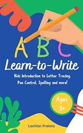 Children's Learn To Write Workbook: Introduction to Letter Tracing, Pen Control, Spelling and more!: Give your child a head start into pre-school! (English Edition)