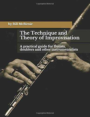 The Technique and Theory of Improvisation: A practical guide for flutists, doublers, and other instrumentalists