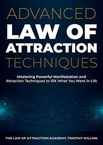 Advanced Law of Attraction Techniques: Mastering Powerful Manifestation and Attraction Techniques to 10X What You Want in Life (English Edition)