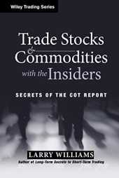 Trade Stocks and Commodities with the Insiders: Secrets of the COT Report (Wiley Trading Series)