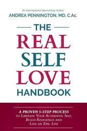 The Real Self Love Handbook: A Proven 5-Step Process to Liberate Your Authentic Self, Build Resilience and Live an Epic Life