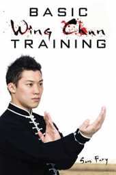 Basic Wing Chun Training: Wing Chun For Street Fighting and Self Defense: Wing Chun Street Fight Training and Techniques: 3