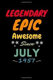 Legendary Epic Awesome Since July 1957: Notebook Journal Birthday, Anniversary, Birthday Gift Idea for Friends, Women And Men anniversary or ... writing and note taking, Legendary Epic Birthday Gifts